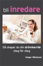 Bli inredare : så skapar du din drömkarriär steg för steg av Holger Wästlund