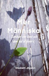 Mer Människa-Tankar om livet och den tid vi lever i, Elisabeth Jönsson