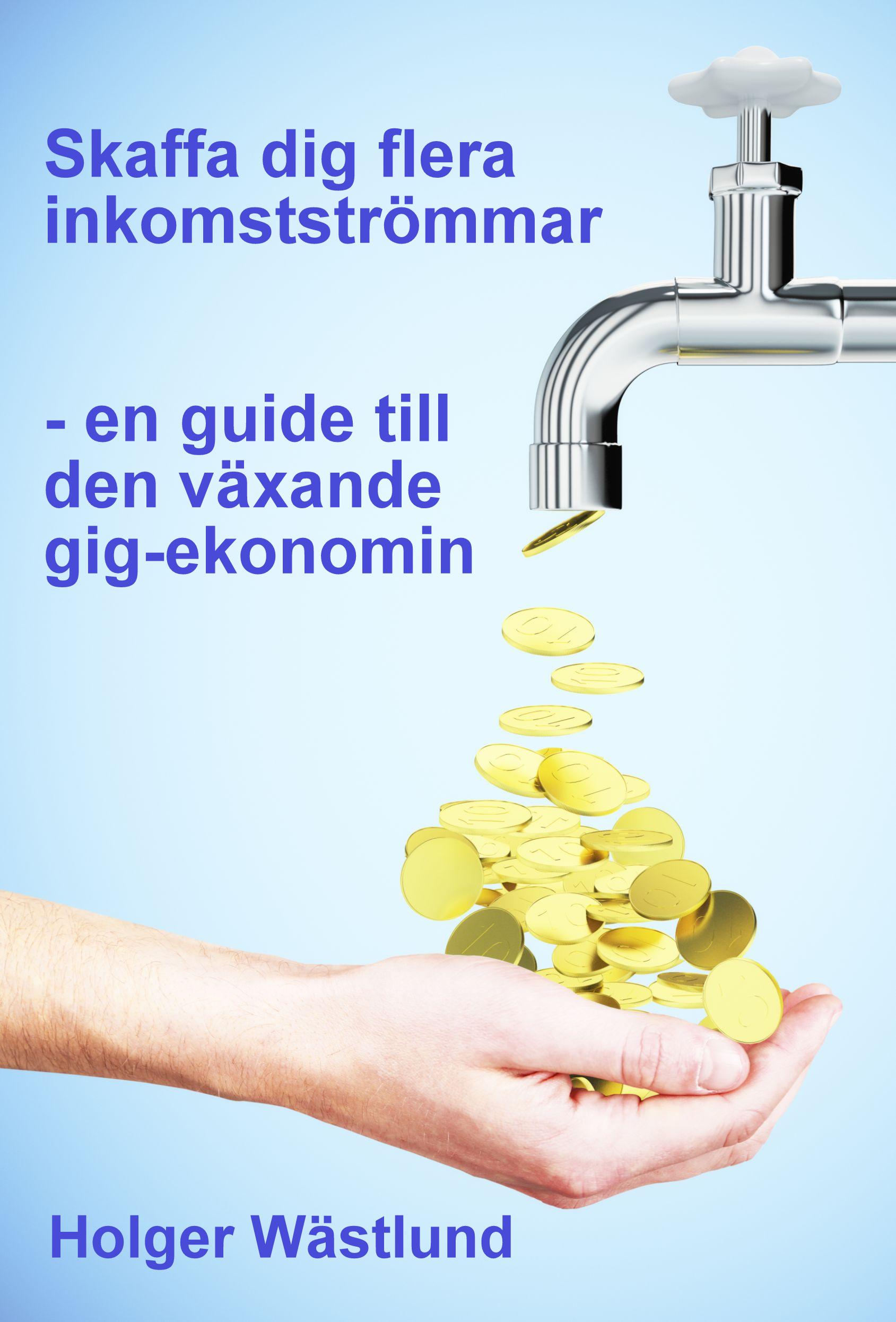 Skaffa dig flera inkomstströmmar -  en guide till den växande gig-ekonomin av Holger Wästlund